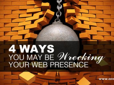 4 Ways You May Be Wrecking Your Web Presence