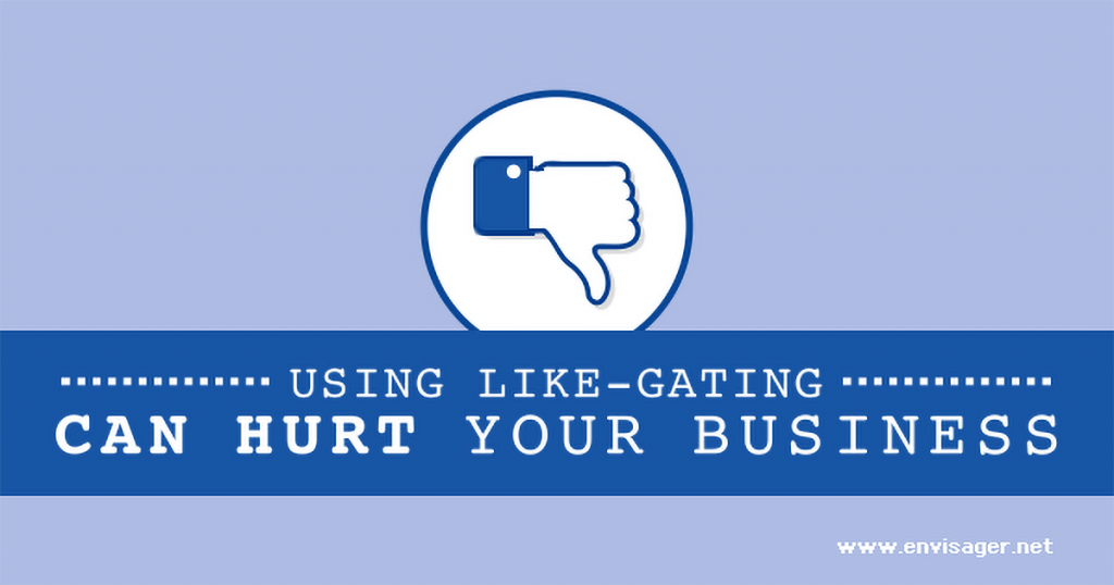 Using Like-Gating Facebook Campaigns Can Hurt Your Business