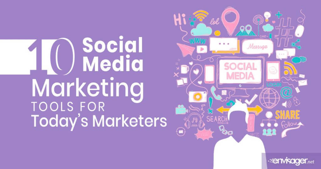 10 Social Media Marketing Tools For Today's Marketers